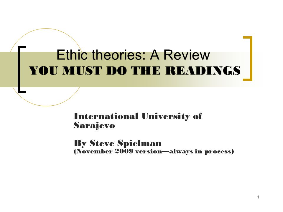 Ethic theories: A Review YOU MUST DO THE READINGS
