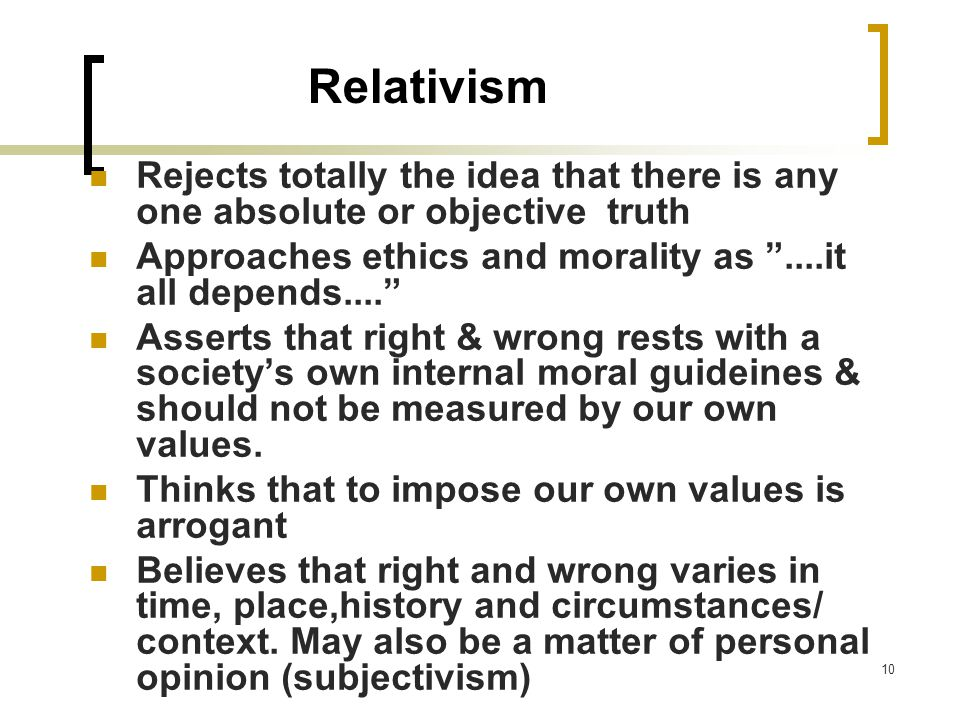 ethic and relativism The question of whether ethical relativism or ethical absolutism is right has been the subject of much debate, and perhaps may never be answered for cer.