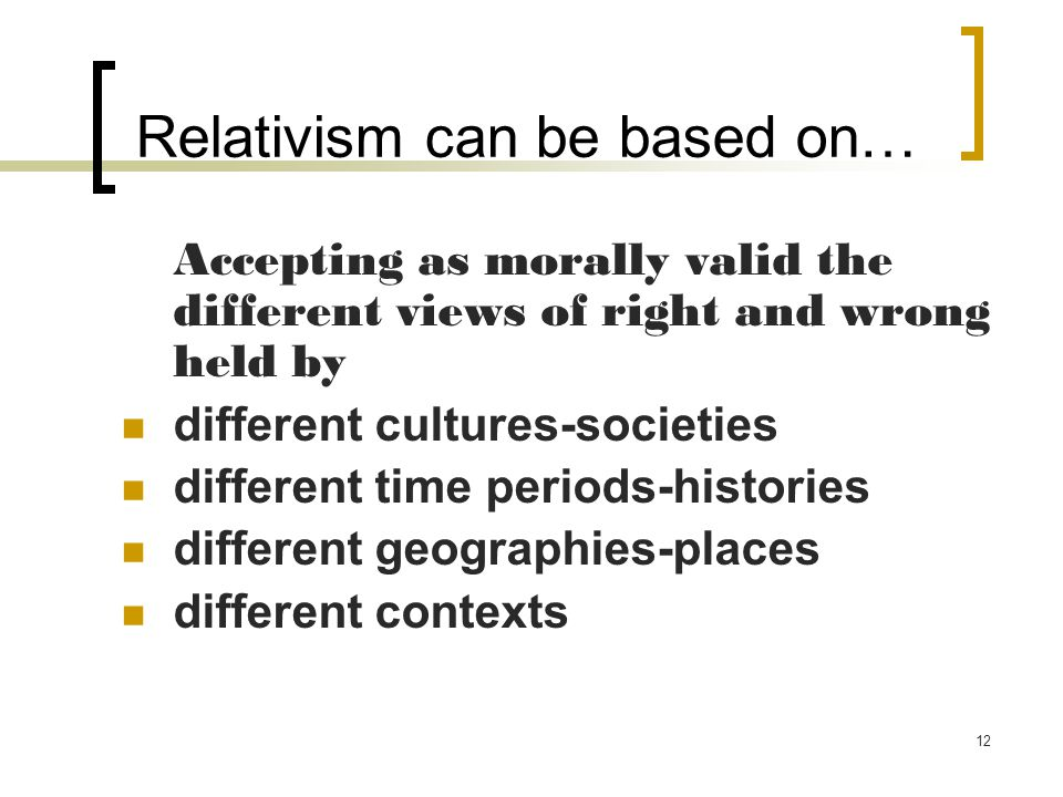 Relativism can be based on…