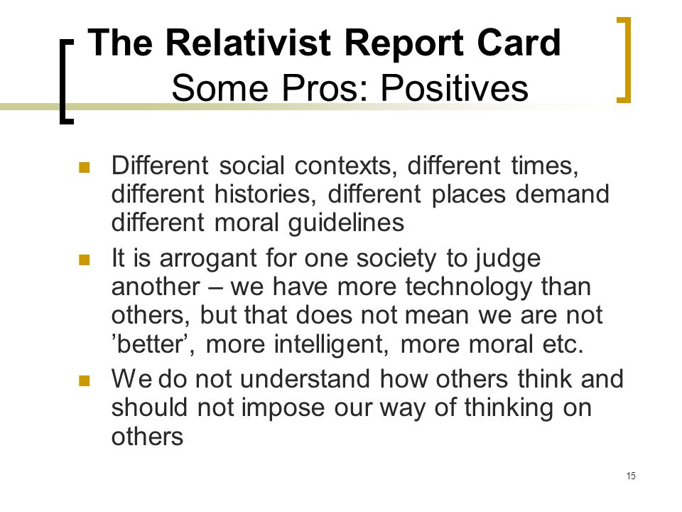 The Relativist Report Card Some Pros: Positives