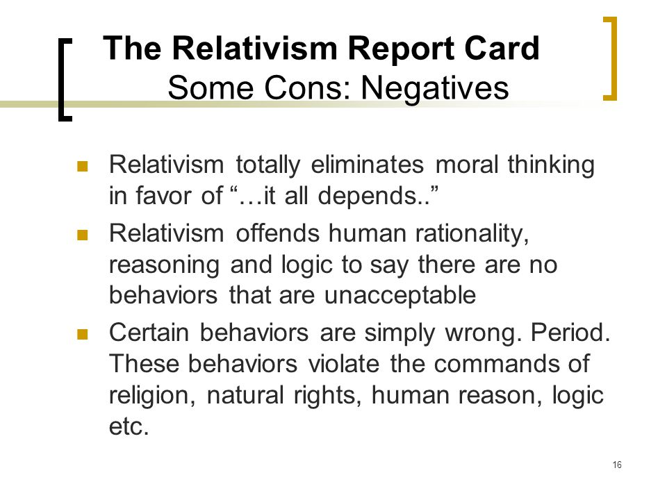 The Relativism Report Card Some Cons: Negatives