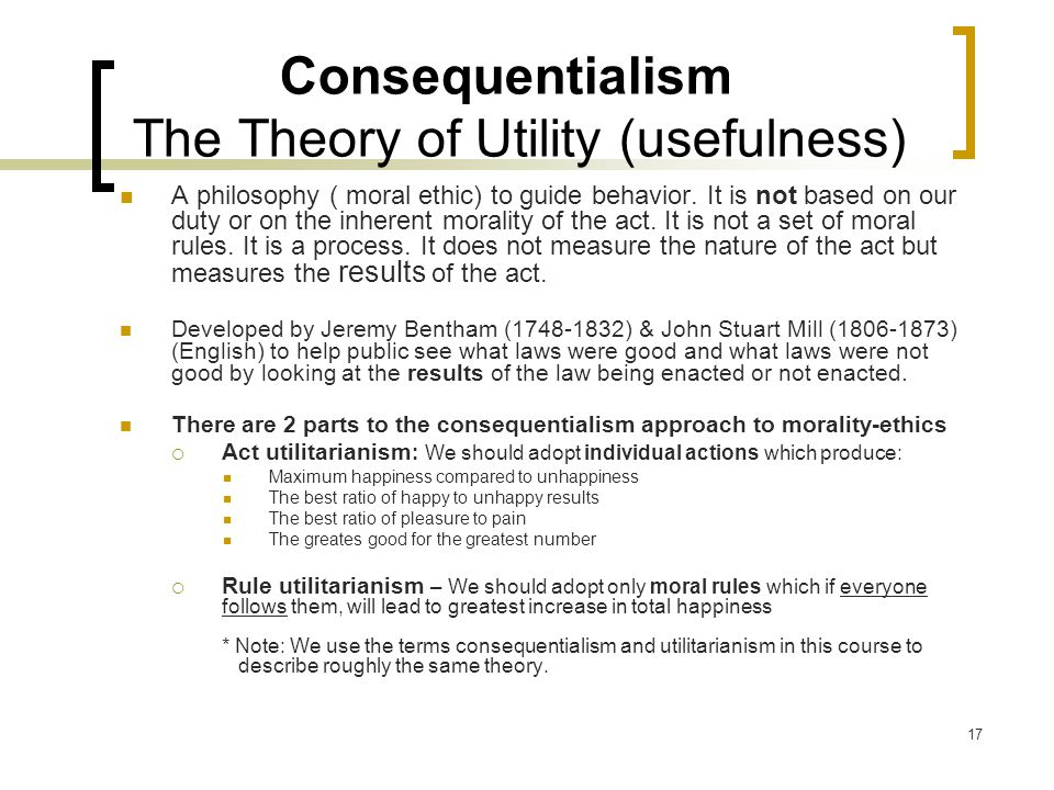 Consequentialism The Theory of Utility (usefulness)