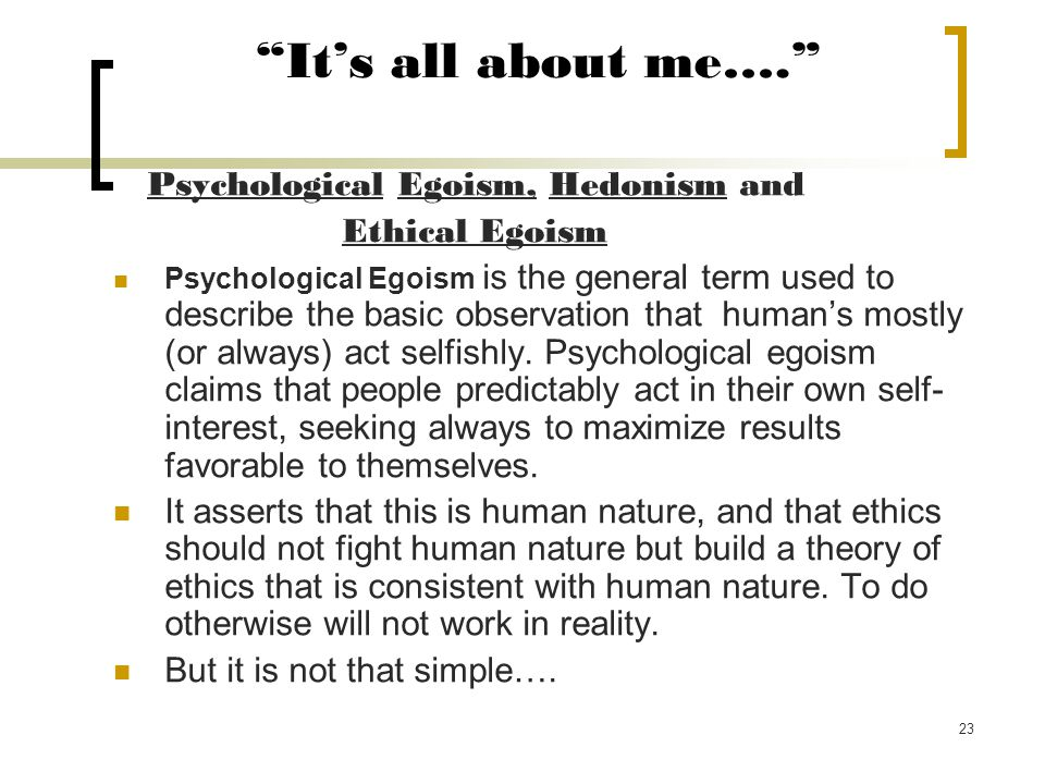 It's all about me…. Psychological Egoism, Hedonism and