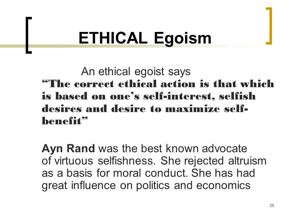 individual ethical egoism Phi 105: introduction to ethics learning unit 6: audio page 1 of 2 ethical egoism speaker: david massey there are generally two types of egoism that are discussed by moral philosophers.