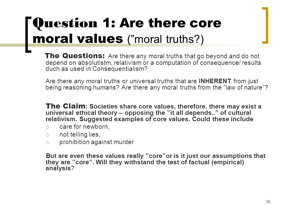 Question 1: Are there core moral values ( moral truths )