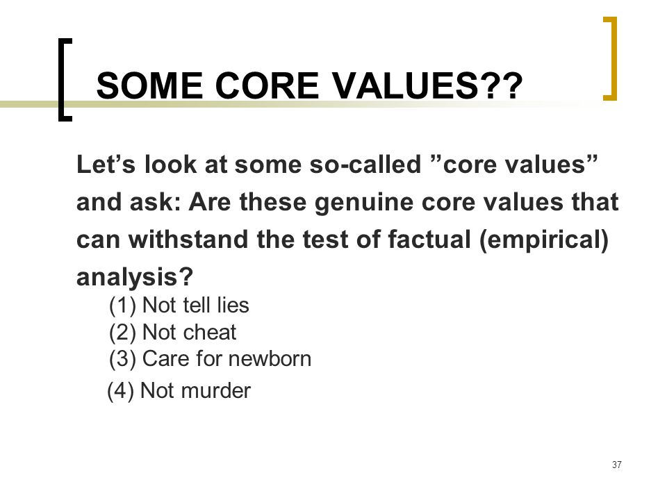 SOME CORE VALUES Let's look at some so-called core values
