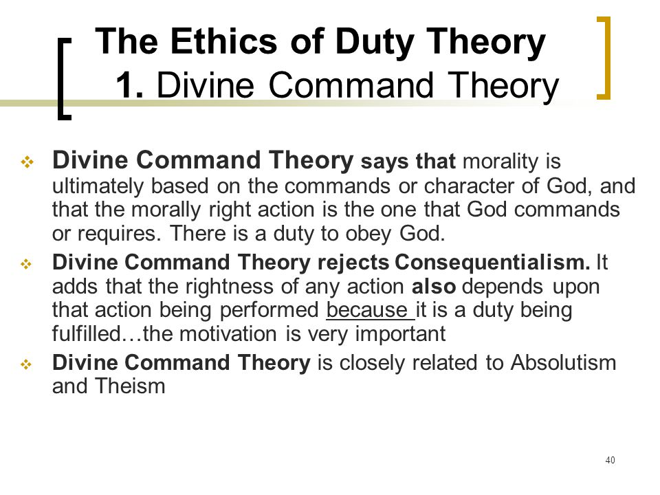 The Ethics of Duty Theory 1. Divine Command Theory