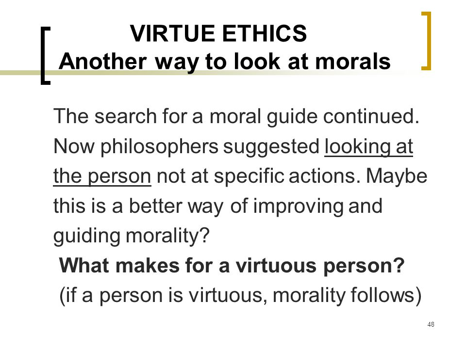 VIRTUE ETHICS Another way to look at morals