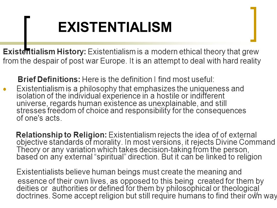 EXISTENTIALISM Existentialism History: Existentialism is a modern ethical theory that grew.