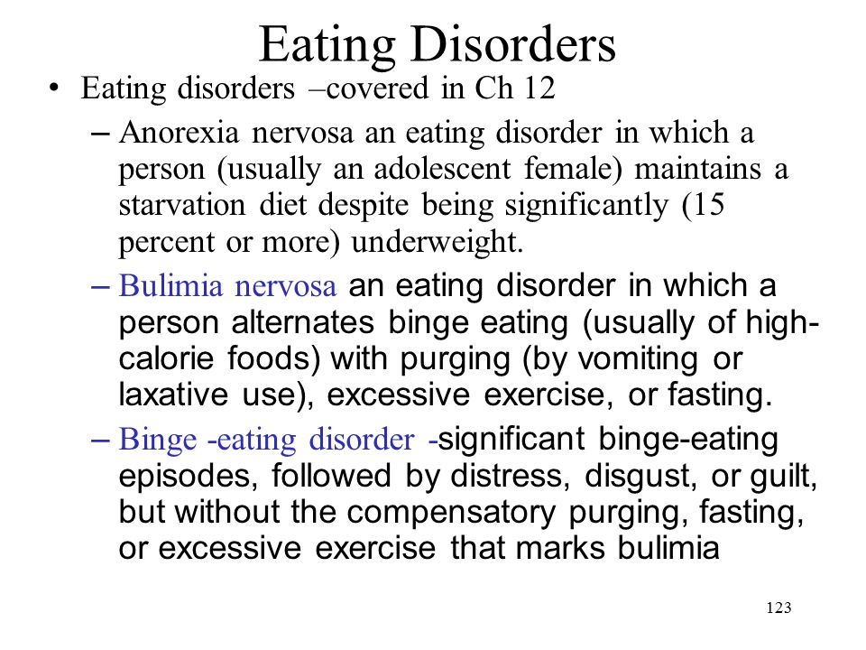 Eating Disorders Eating disorders –covered in Ch 12