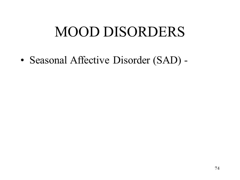 MOOD DISORDERS Seasonal Affective Disorder (SAD) -