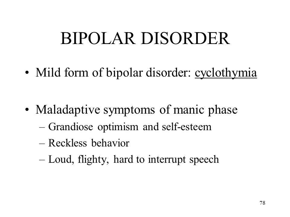 BIPOLAR DISORDER Mild form of bipolar disorder: cyclothymia