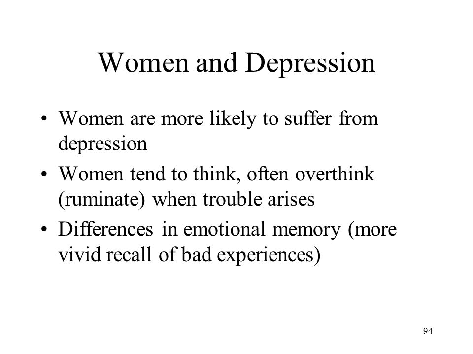 Women and Depression Women are more likely to suffer from depression