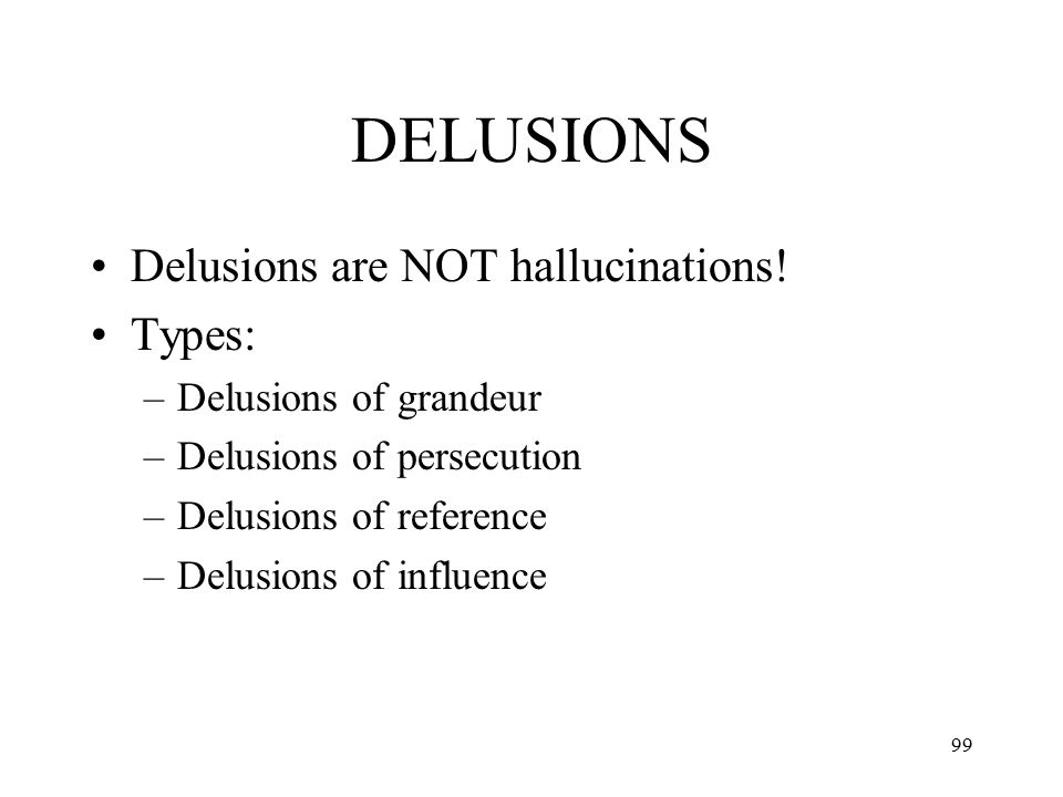 DELUSIONS Delusions are NOT hallucinations! Types: