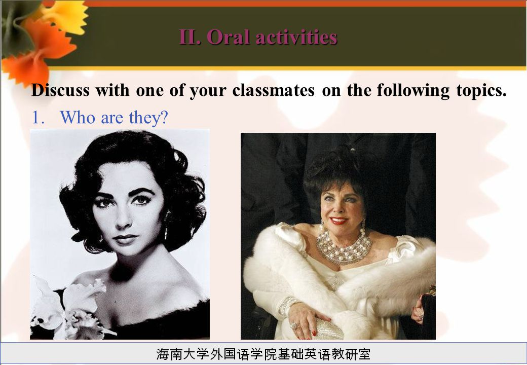 II. Oral activities Discuss with one of your classmates on the following topics. Who are they