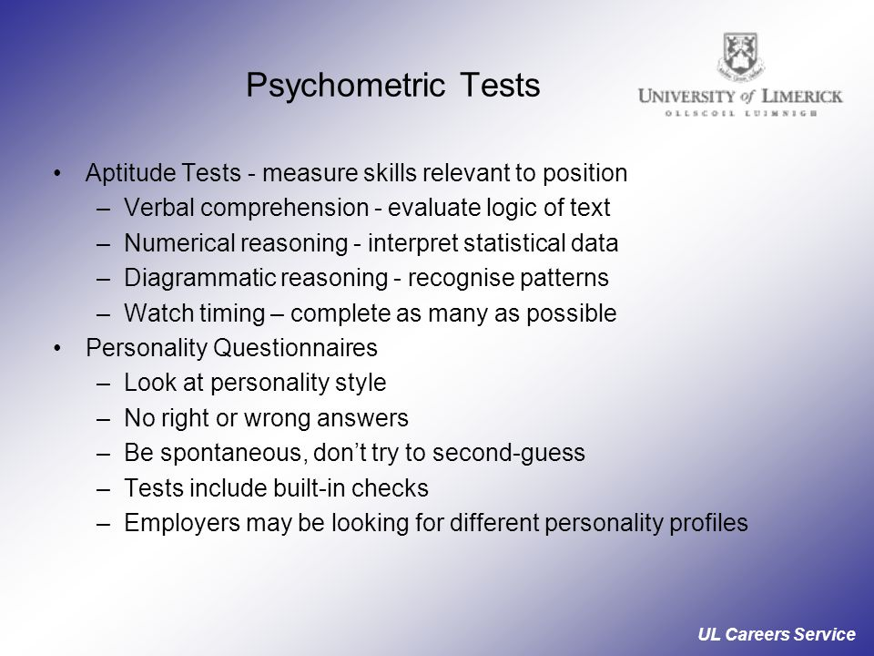 Psychometric Tests Aptitude Tests - measure skills relevant to position. Verbal comprehension - evaluate logic of text.