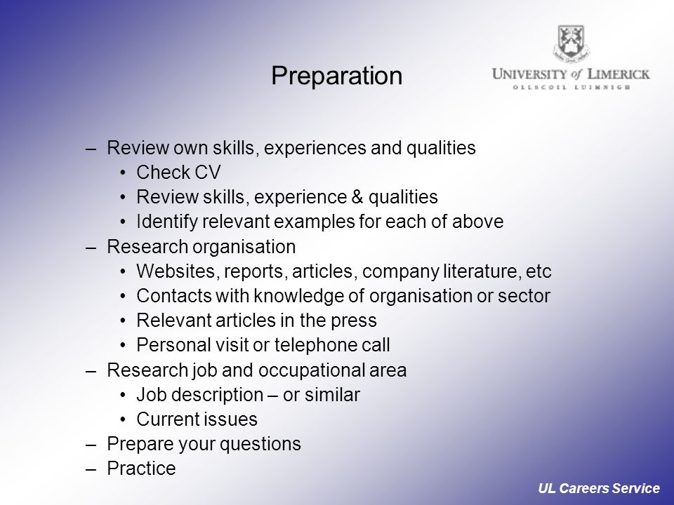 Preparation Review own skills, experiences and qualities Check CV