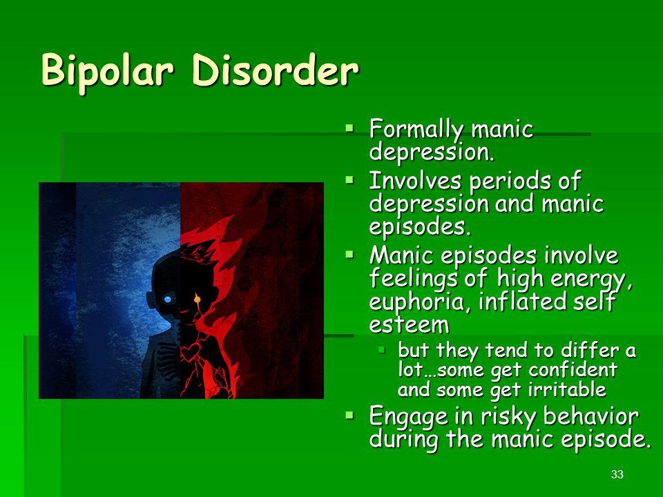Bipolar Disorder Formally manic depression.