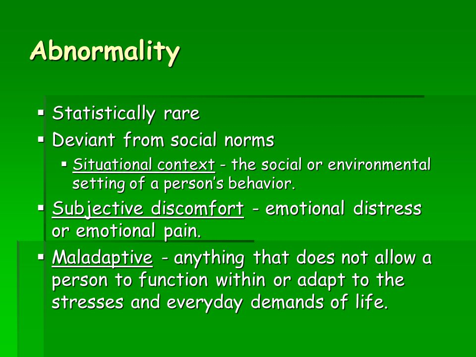 Abnormality Statistically rare Deviant from social norms