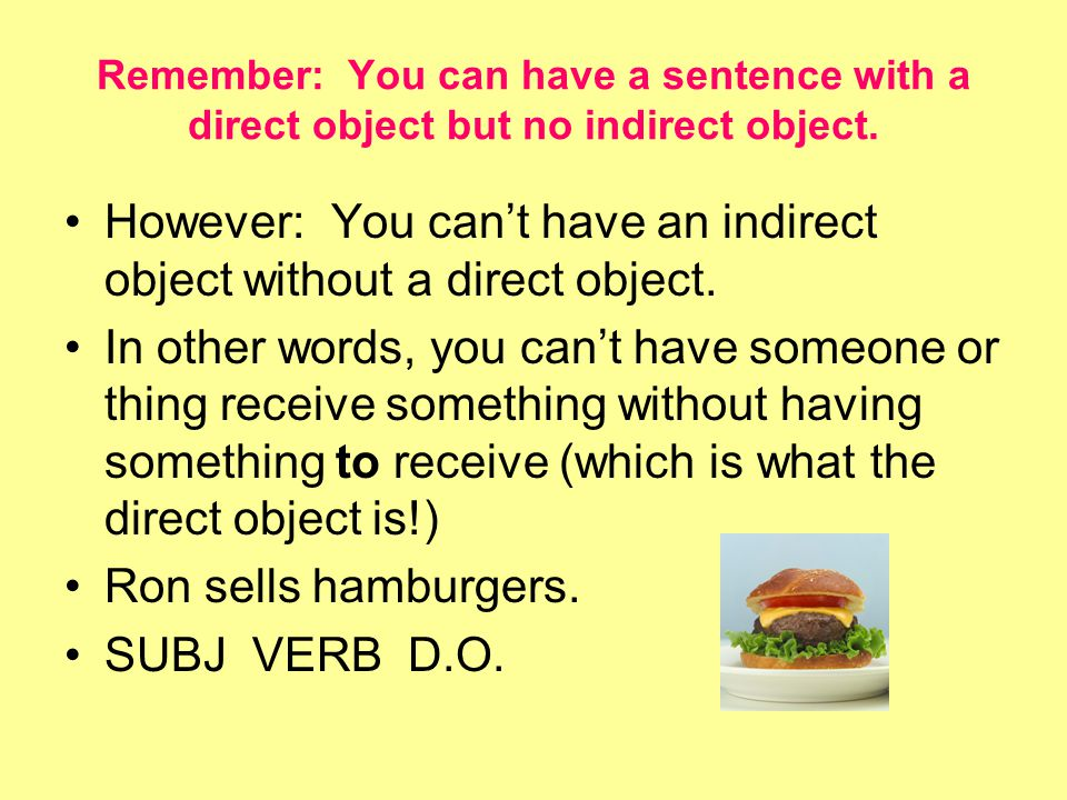 However: You can't have an indirect object without a direct object.