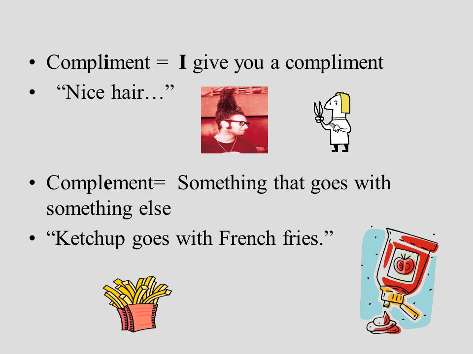 Compliment = I give you a compliment