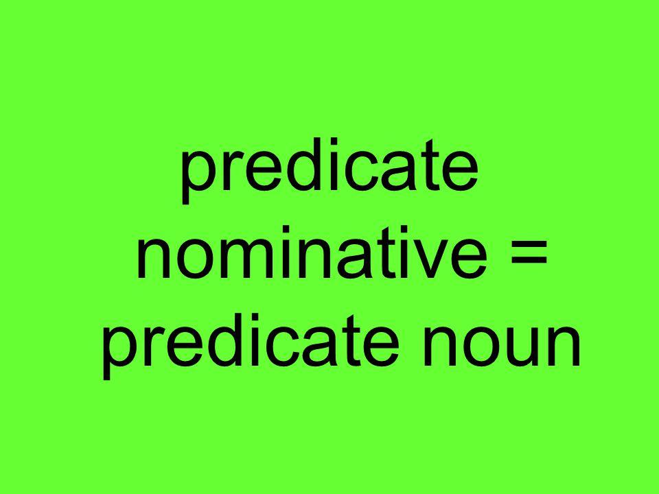 predicate nominative = predicate noun