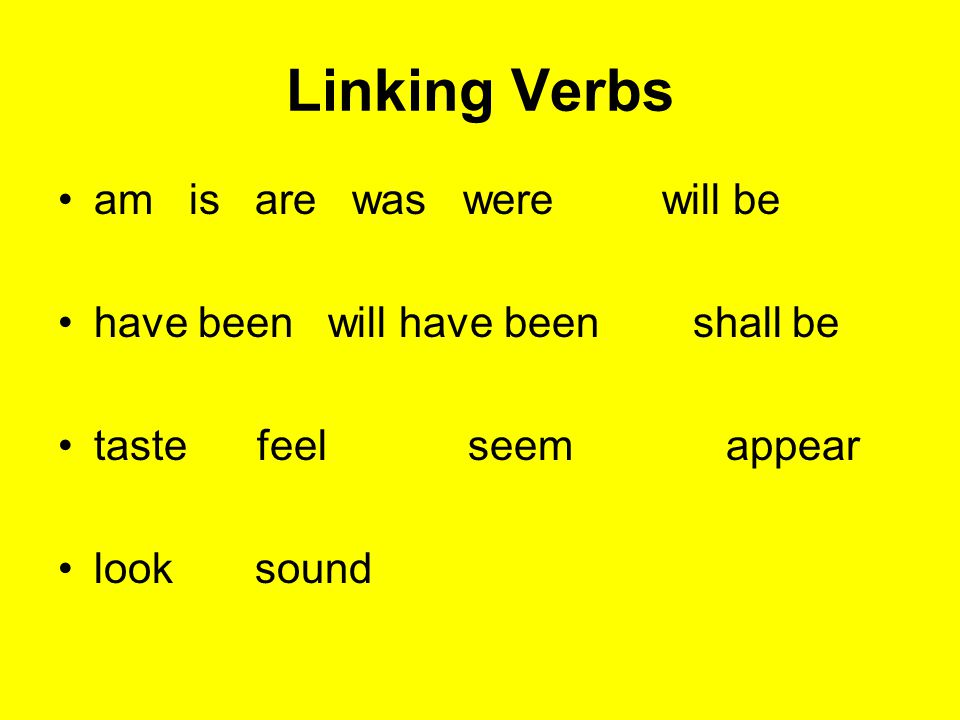 Linking Verbs am is are was were will be