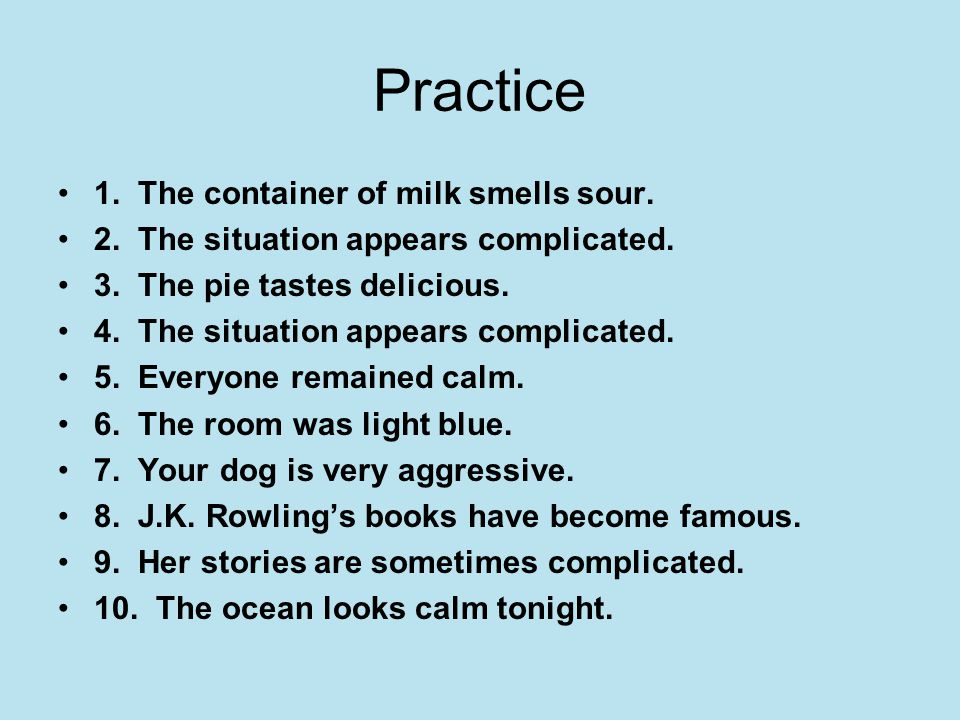 Practice 1. The container of milk smells sour.