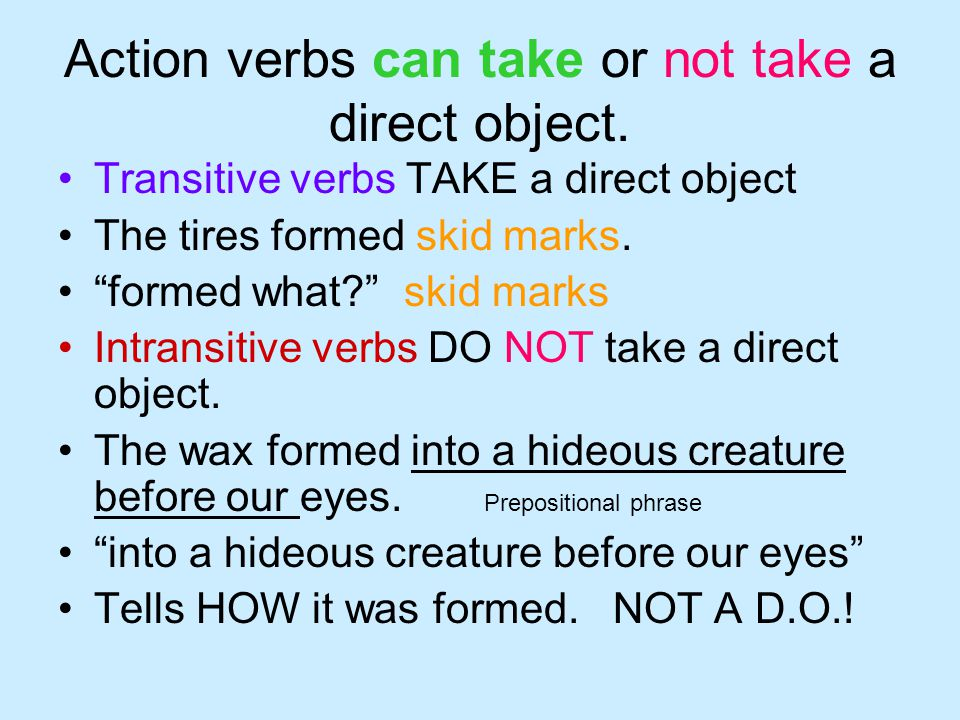 Action verbs can take or not take a direct object.