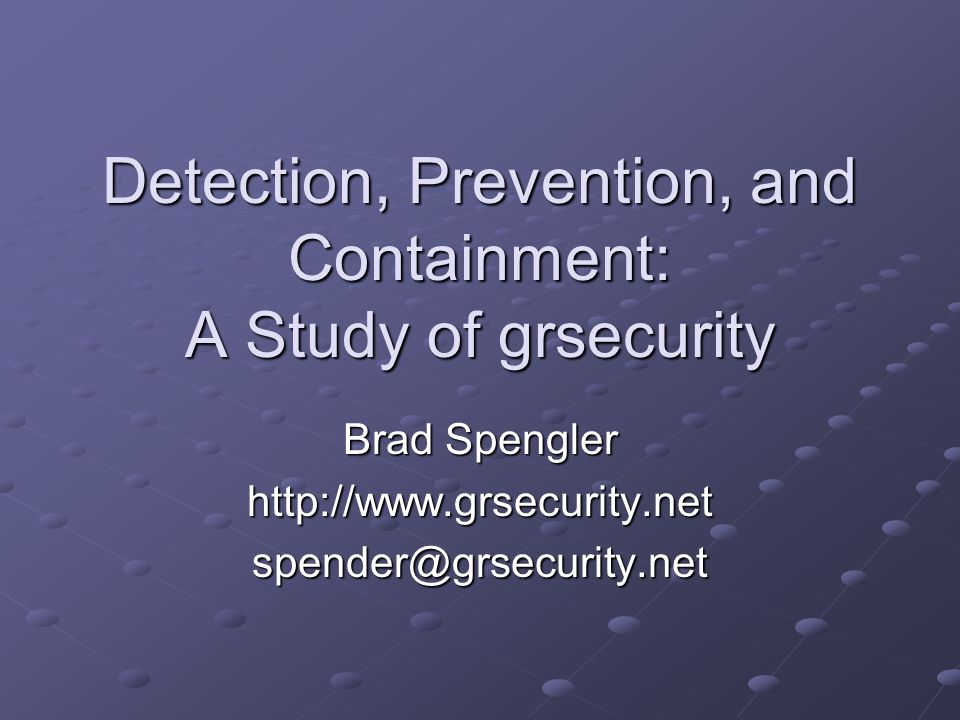 Detection, Prevention, and Containment: A Study of grsecurity