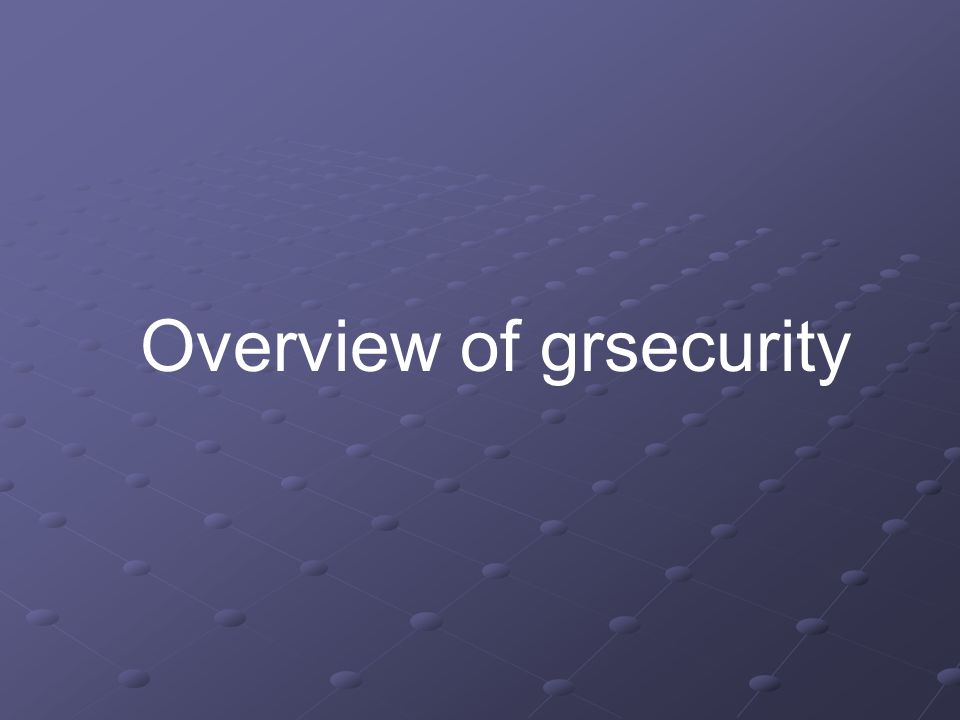 Overview of grsecurity