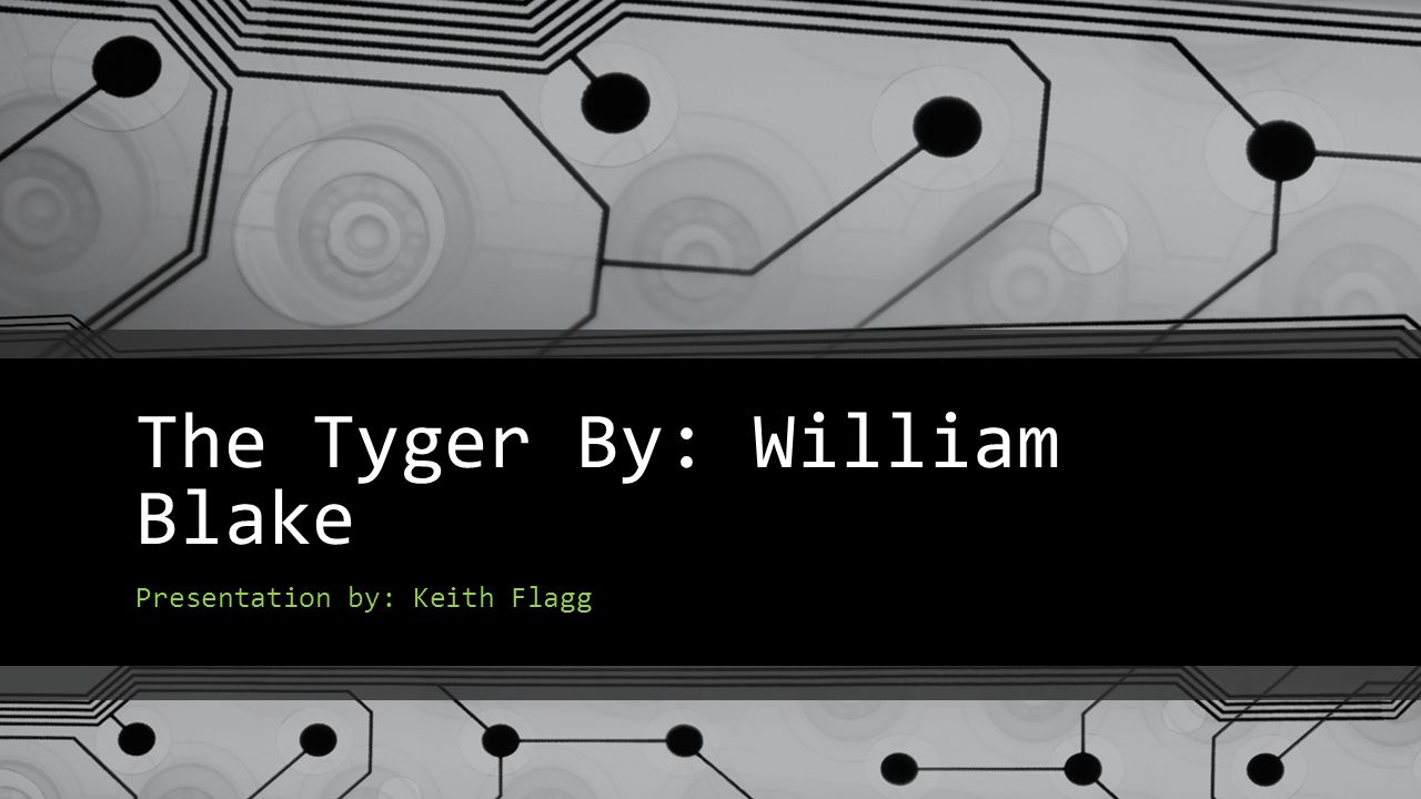 The Tyger By: William Blake