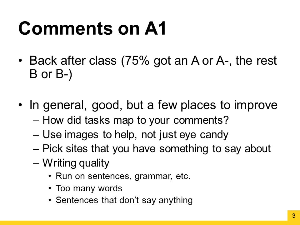 Comments on A1 Back after class (75% got an A or A-, the rest B or B-)