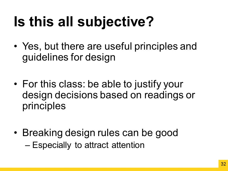 Is this all subjective Yes, but there are useful principles and guidelines for design.