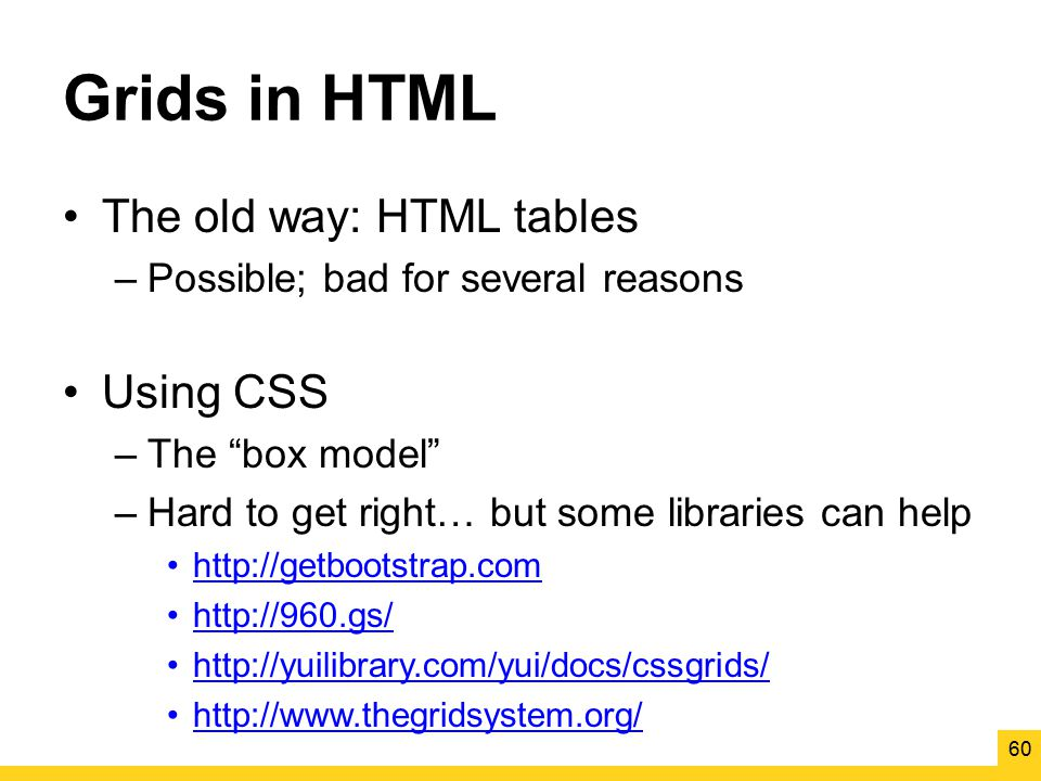 Grids in HTML The old way: HTML tables Using CSS