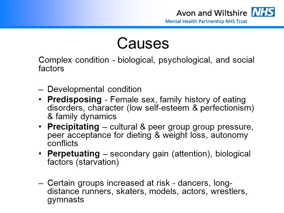Causes Complex condition - biological, psychological, and social factors. Developmental condition.