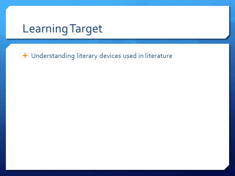 Learning Target Understanding literary devices used in literature