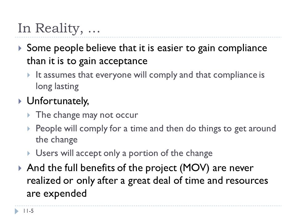 In Reality, … Some people believe that it is easier to gain compliance than it is to gain acceptance.