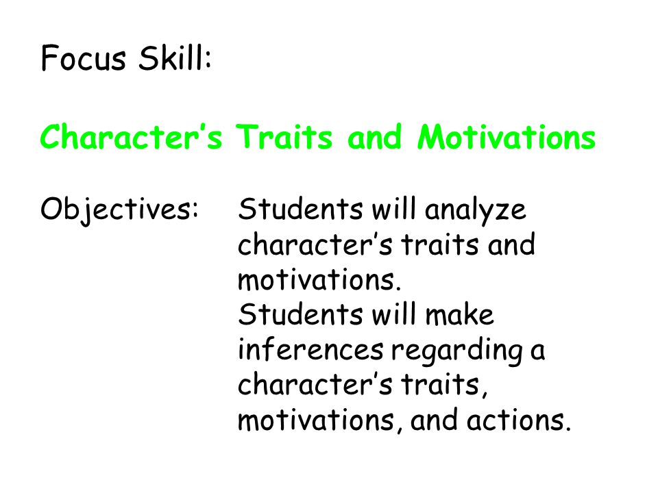 Focus Skill: Character's Traits and Motivations Objectives: