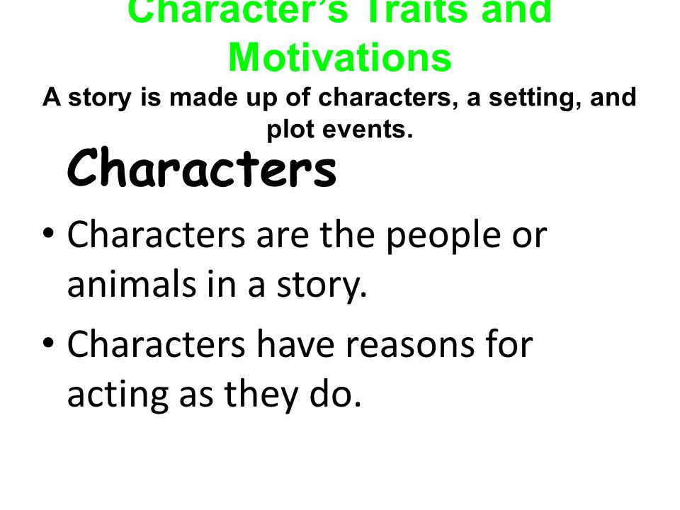 Characters Characters are the people or animals in a story.