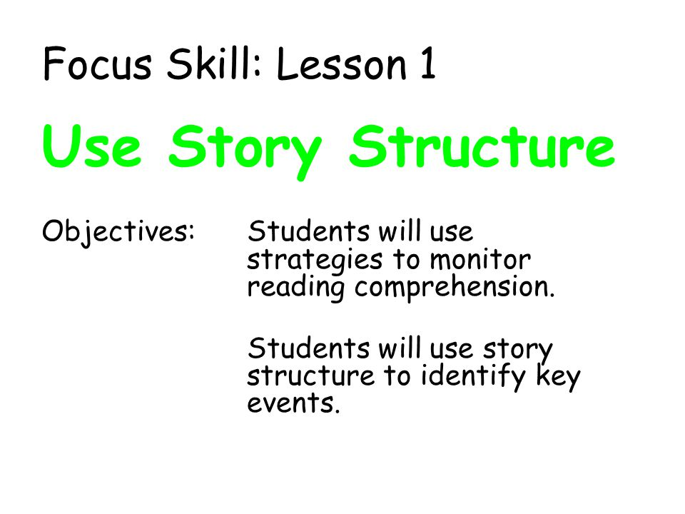 Use Story Structure Focus Skill: Lesson 1