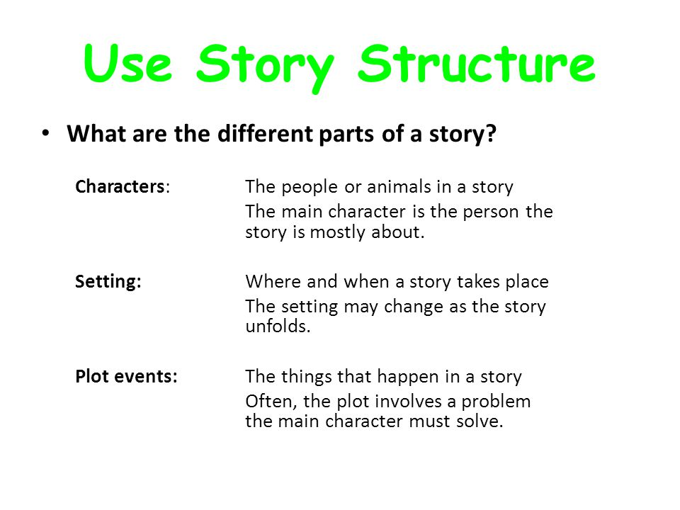 Use Story Structure What are the different parts of a story