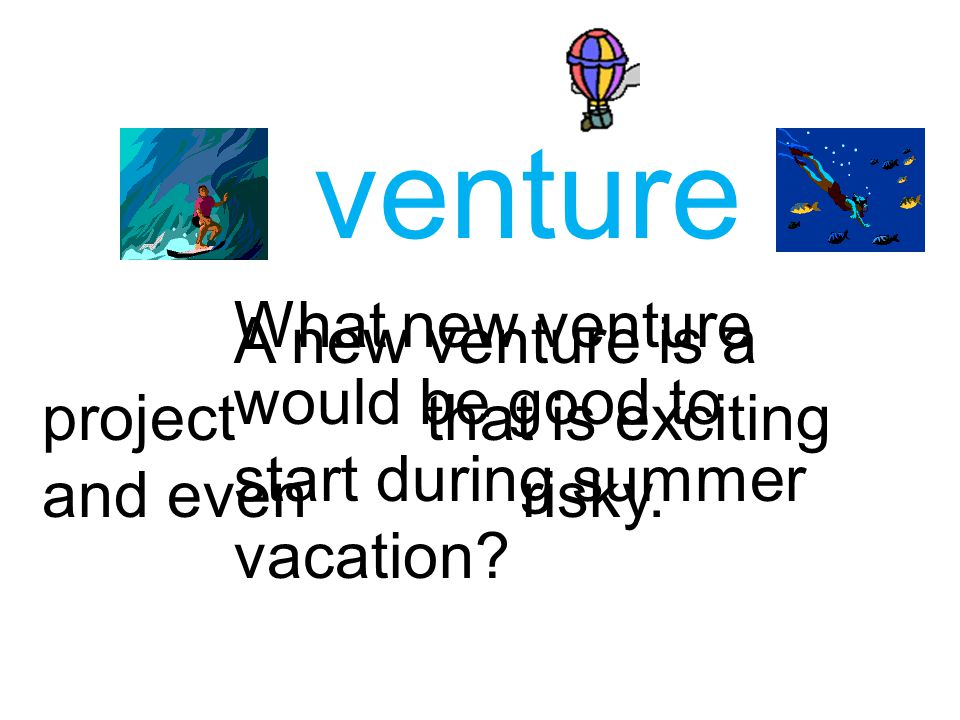 venture What new venture would be good to start during summer vacation.