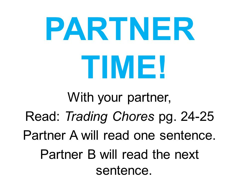 PARTNER TIME! With your partner, Read: Trading Chores pg. 24-25