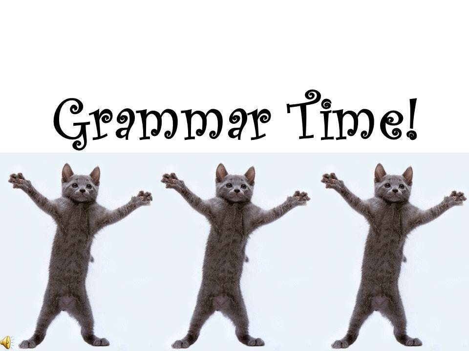 Grammar Time!