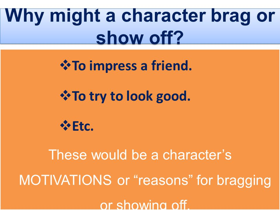Why might a character brag or show off
