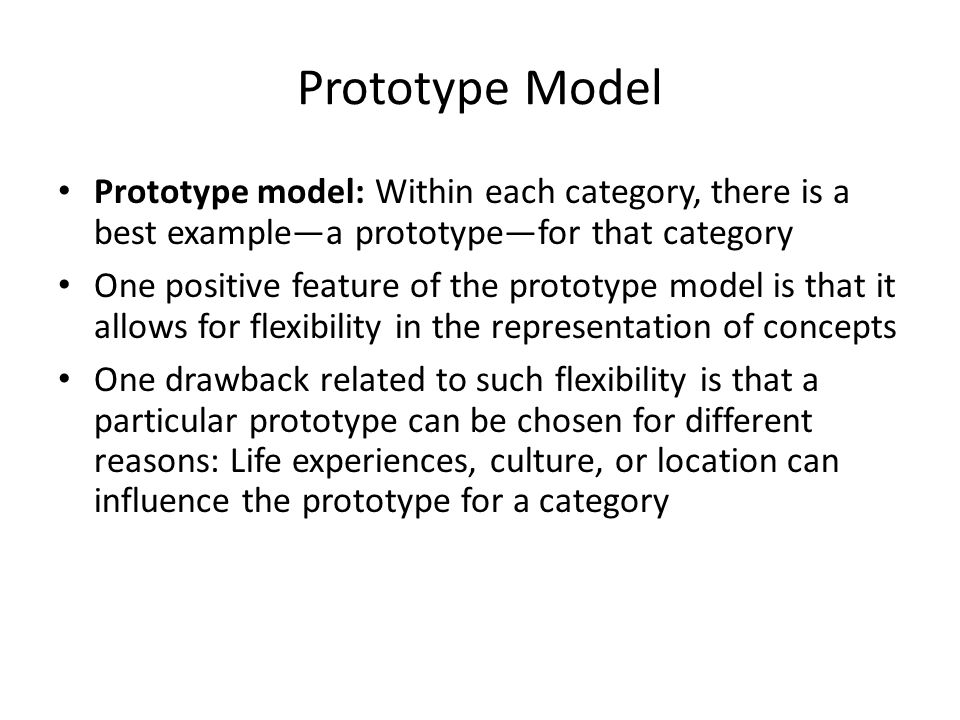 Prototype Model Prototype model: Within each category, there is a best example—a prototype—for that category.