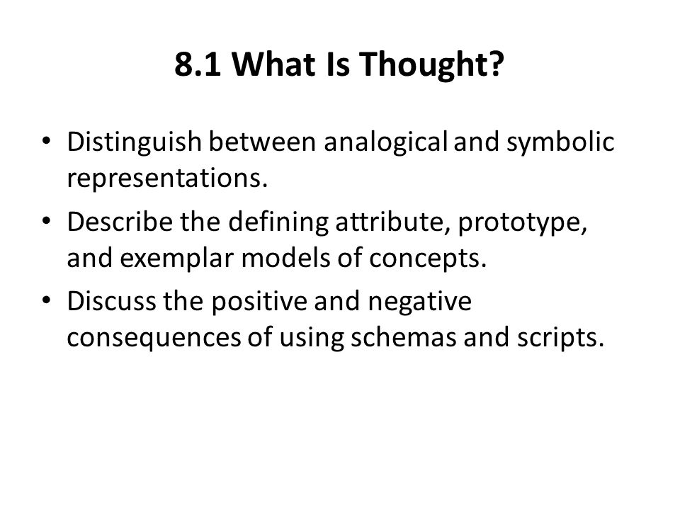 8.1 What Is Thought Distinguish between analogical and symbolic representations.