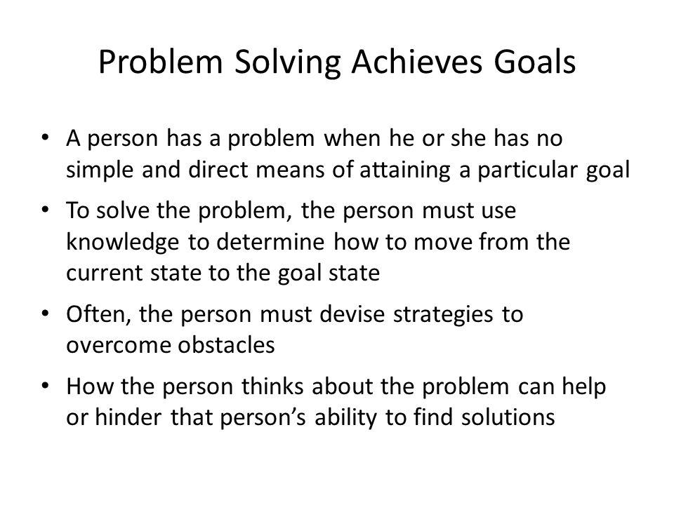 Problem Solving Achieves Goals