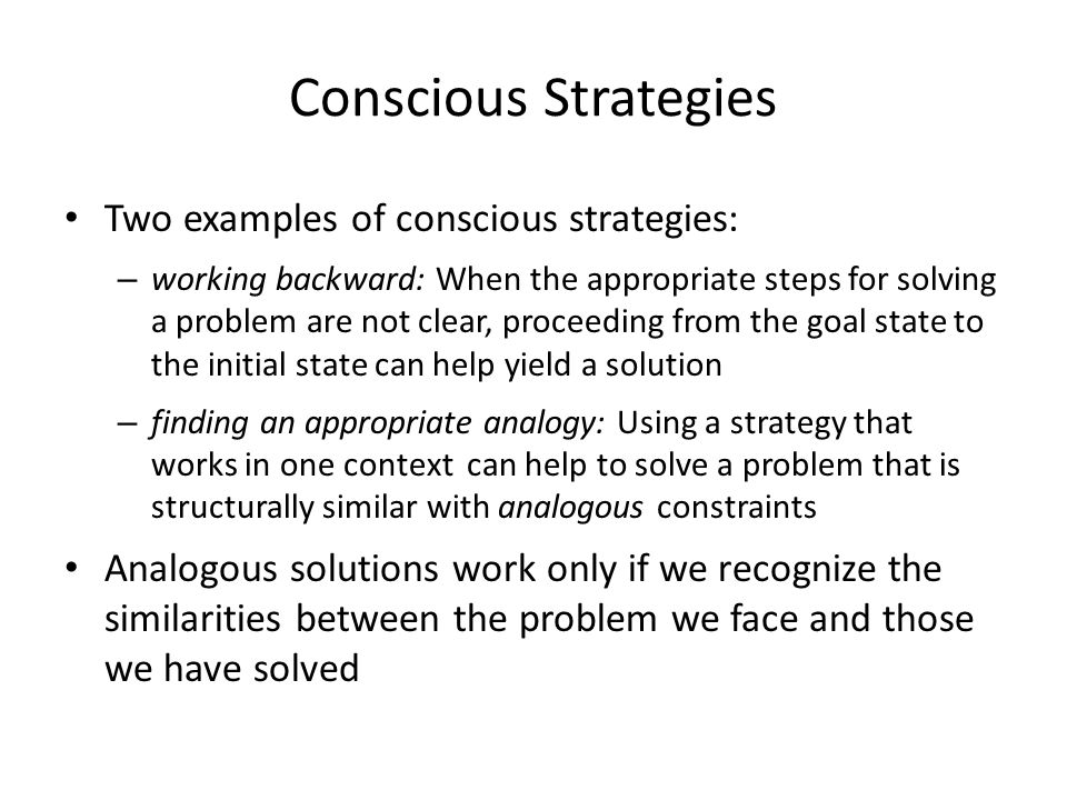 Conscious Strategies Two examples of conscious strategies: